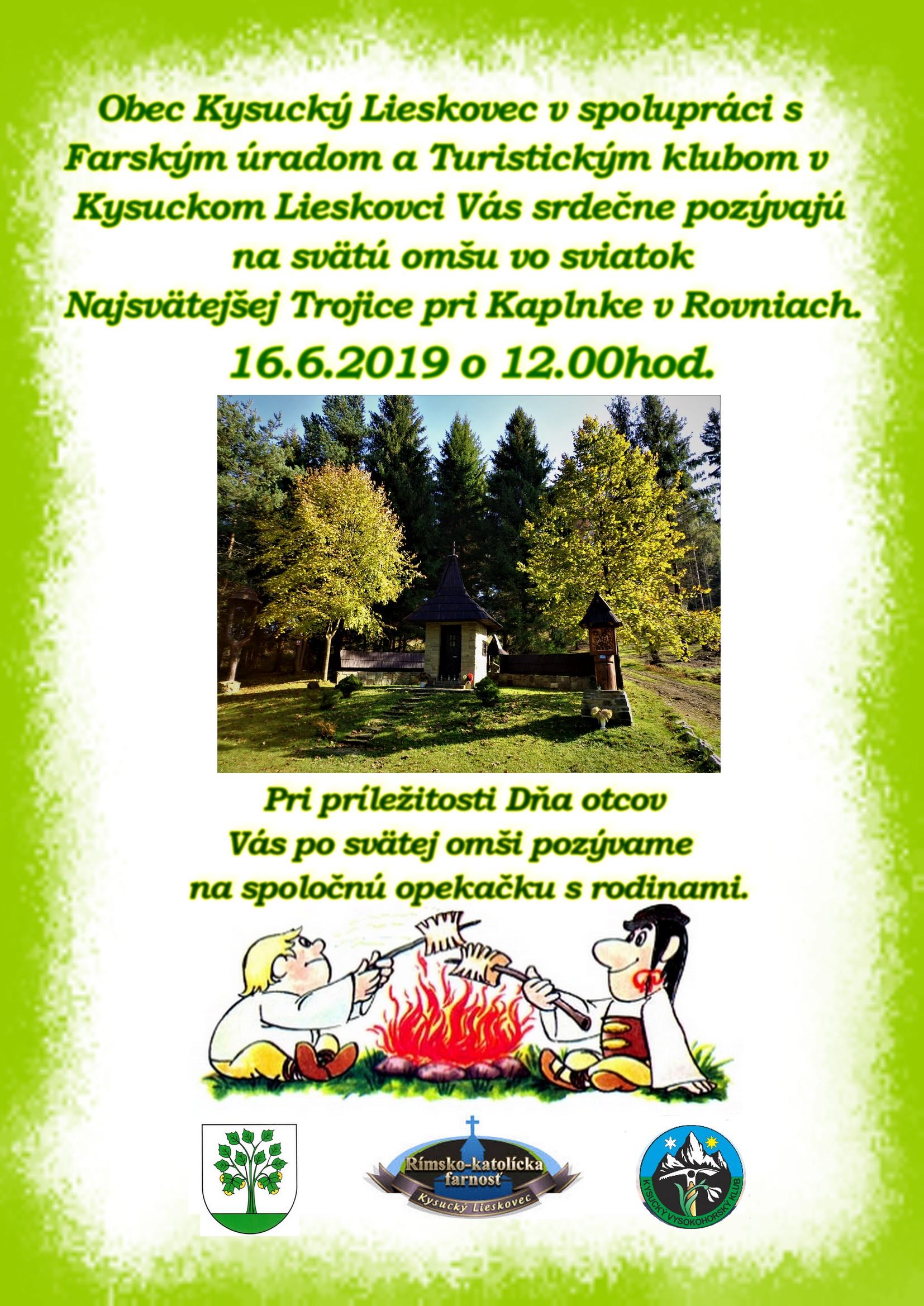 Obec Kysucký Lieskovec v spolupráci s Farským úradom a Turistickým klubom v Kysuckom Lieskovci Vás pozývajú na svätú omšu vo sviatok Najsvätejšej Trojice pri Kaplnke v Rovniach. 16.6.2019 o 12:00 hod.